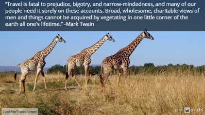"""""""Travel is fatal to prejudice, bigotry, and narrow-mindedness, and many of our people need it sorely on these account"""